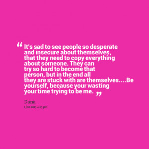 Quotes Picture: it's sad to see people so desperate and insecure about ...