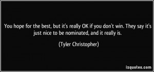 You hope for the best, but it's really OK if you don't win. They say ...