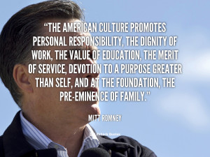 The American culture promotes personal responsibility, the dignity of ...