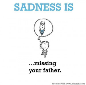 Sadness is, missing your father. - Pic na Pic