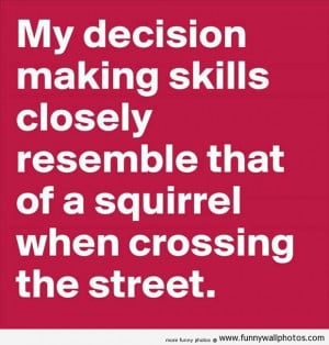 My Decision Making Skills..