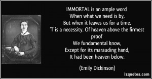 IMMORTAL is an ample word When what we need is by, But when it leaves ...