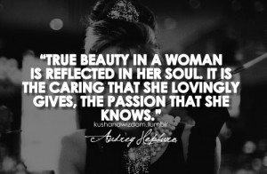 True beauty in a woman is reflected in her soul. it is the caring that ...