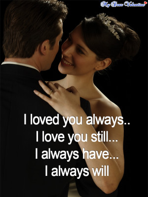love you quotes - I loved you always..I love