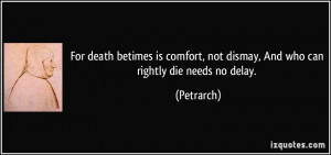 For death betimes is comfort, not dismay, And who can rightly die ...