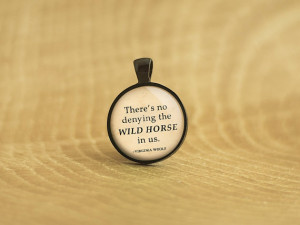 Virginia Woolf Quote | There's No Denying The Wild Horse In Us | Glass ...