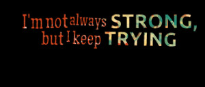 Quotes Picture: i'm not always strong, but i keep trying