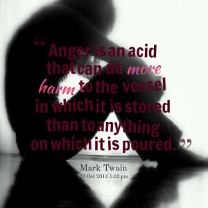Quotes Picture: anger is an acid that can do more harm to the vessel ...