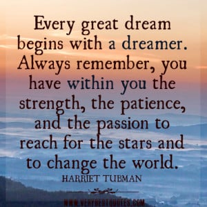 Every great dream begins with a dreamer. Always remember, you have ...
