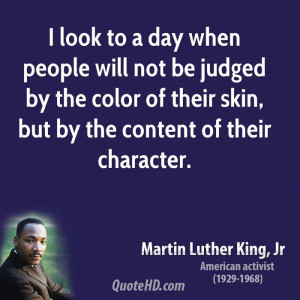 ... by the color of their skin, but by the content of their character