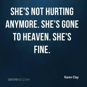karen-clay-quote-shes-not-hurting-anymore-shes-gone-to-heaven-shes.jpg