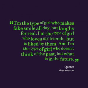 Quotes Picture: i'm the type of girl who makes fake smile all day, but ...