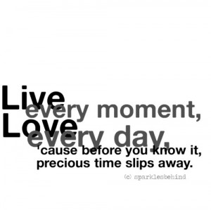 live, love, moment, precious, quotes, time, typographies, typography