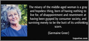 The misery of the middle-aged woman is a gray and hopeless thing, born ...