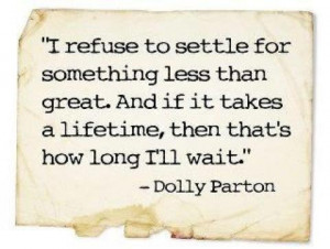 Refuse to settle...as in listening to Dolly