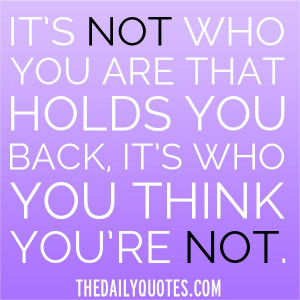 who-you-think-youre-not-holds-you-back-life-quotes-sayings-pictures ...