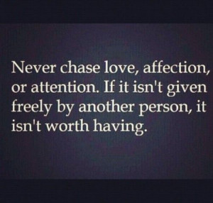 Quotes / Never chase love, affection or attention.