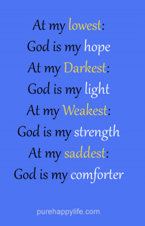 ... my darkest: God is my light. At my weakest: God is my strength. At my