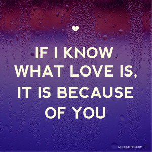 Love-Quotes-for-Him-if-i-know-what-love-is-it-is-because-of-you.jpg