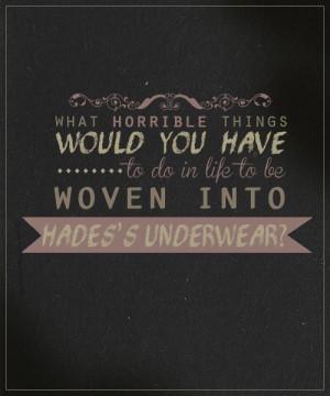 ... be woven into Hades's underwear? - Rick Riordan, The Lightning Thief