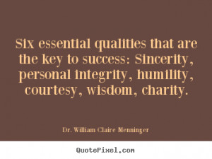 ... , personal integrity, humility, courtesy, wisdom, charity