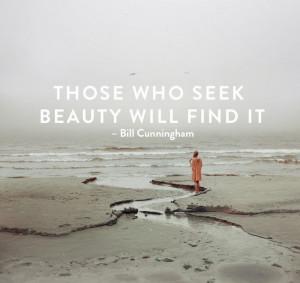 Those who seek beauty will find it.
