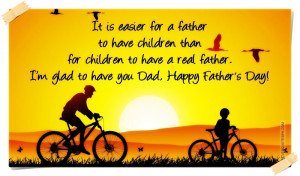 ... to have a real father. I'm glad to have you Dad, Happy Father's Day