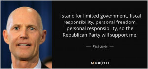 ... responsibility, so the Republican Party will support me. - Rick Scott