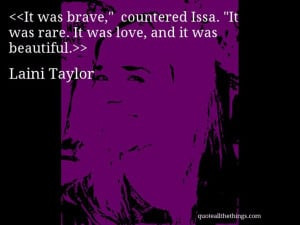 """Laini Taylor - quote — It was brave,"""" countered Issa. """"It was ..."""