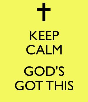 KEEP CALM GOD'S GOT THIS