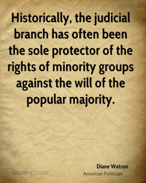 Historically, the judicial branch has often been the sole protector of ...