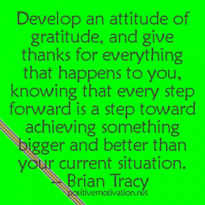 ... and give thanks for everything that happens to you. Brian Tracy Quotes
