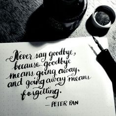 say goodbye because goodbye means going away, and going away means ...