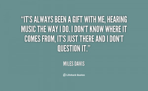 quote-Miles-Davis-its-always-been-a-gift-with-me-78552.png