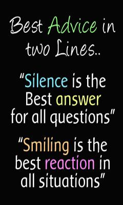 Best advice in two lines... 'Silence is the best answer for all ...