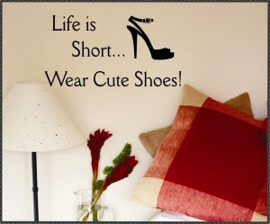 Vinyl Wall Quotes Lettering Life is Short Cute Shoes