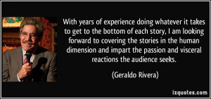 ... passion and visceral reactions the audience seeks. - Geraldo Rivera