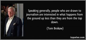 Speaking generally, people who are drawn to journalism are interested ...