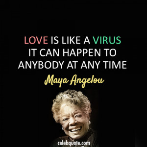 Maya Angelou Quote (About love, virus)