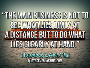 is not to see what lies dimly at a distance but to do what lies ...