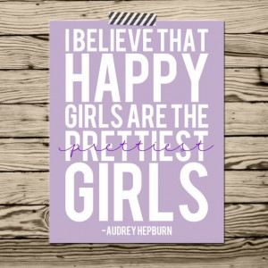 Audrey Hepburn quote I believe happy girls by SimplySweetDesigns13, $ ...