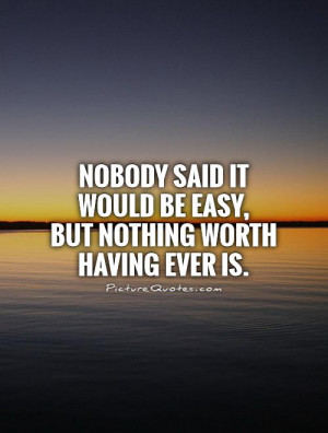 No One Said It Would Be Easy Quote