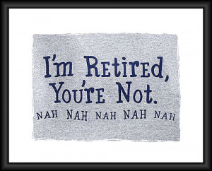 Retirement Quotes Retirement Quotes Funny