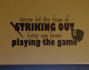 Never let the Fear of Striking Out keep you from playing the game Babe ...