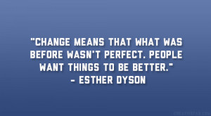 """... wasn't perfect. People want things to be better."""" – Esther Dyson"""
