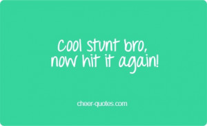 Cheer Quotes / Cool stunt bro, now hit it again! #cheerquotes # ...