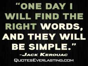 One day I will find the right words, and they will be simple. - Jack ...