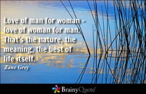 Love of man for woman - love of woman for man. That's the nature, the ...