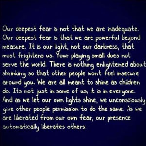 Our Deepest Fear by Marianne Williamson. Wow, I'd heard this quote ...