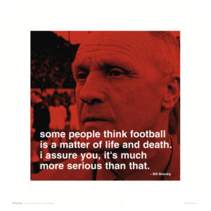 Bill Shankly Life and Death iPhilosophy Poster Print - Culturenik